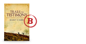 Trails to Testimony by Bradley D. Harris