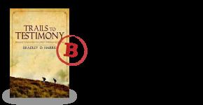 Trails to Testimony by Bradley D. Harris